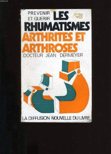 Prevenir et guerir les rhumatismes arthrites et ar...