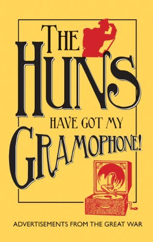 The Huns Have Got my Gramophone!: Advertisements from the Great War by Amanda Jane Doran (2014-10-15)
