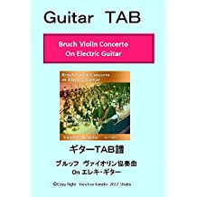 Guitar TAB  Bruch Violin Concerto On Electric Guitar: Violic Guitar  Play the Famous Violin Concerto On Electric Guitar (Japanese Edition)