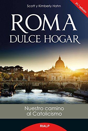 Roma, dulce hogar: Nuestro camino al catolicismo (Biografías y Testimonios) por Scott & Kimberley Hahn