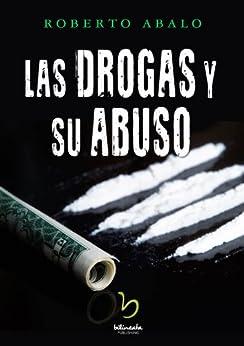 Las Drogas Y Su Abuso por Roberto Abalo