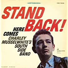 Stand Back: Here Comes Charley Musselwhite's South Side Band