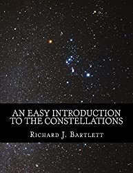 An Easy Introduction to the Constellations: A Reference Guide to Exploring the Night Sky with Your Eyes, Binoculars and Telescopes