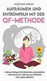 Aufräumen und Entrümpeln mit der QF-Methode: Verhaltensmuster erkennen und ändern, Von Kauflust und Ballast befreien, Das Leben ordnen