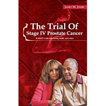 The Trial Of Stage IV Prostate Cancer: A Wife's Case for Faith, Hope, and Help by Janet M Jones (2015-01-23)
