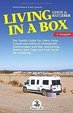 Living in a Box: Der Vanlife Guide für Leben, Reise, Urlaub und Arbeit in Wohnmobil, Kastenwagen und Van. Ausrüstung, Kosten, Spar-Tipps und viele Tricks für unterwegs. Leben im Wohnmobil Ratgeber.