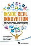 Inside Real Innovation: How The Right Approach Can Move Ideas From R&d To Market - And Get The Economy Moving: How the R