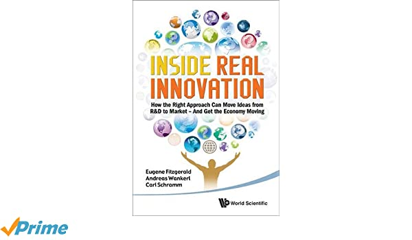 Inside Real Innovation: How the Right Approach Can Move Ideas from ...