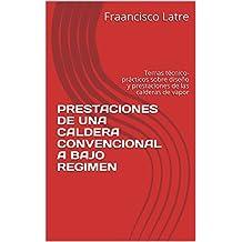 PRESTACIONES DE UNA CALDERA  CONVENCIONAL A BAJO REGIMEN: Temas técnico-prácticos sobre diseño y prestaciones de las calderas de vapor