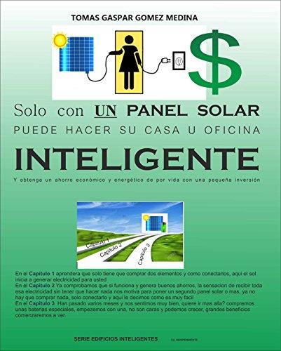 Solo un panel solar: Casa u oficina inteligente con un panel solar (Edificios inteligentes nº 2) por Tomas Gaspar Gomez Medina