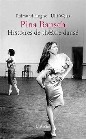 Pina Bausch - Pina Bausch - Histoires de théâtre