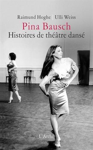 Pina Bausch - Histoires de théâtre dansé par Raimund Hoghe