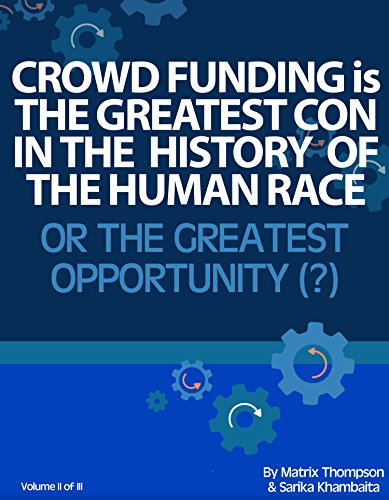 Crowd Funding Is The Greatest Con In The History Of The Human Race Or The Greatest Opportunity: Learn How Billions Of Dollars Is Being Unequally Divided ... Technology Can Help Grow T (English Edition)