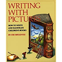 Writing with Pictures: How to Write and Illustrate Children's Books by Uri Shulevitz (1997-05-01)
