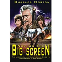 Now On The Big Screen: The Unofficial and Unauthorised Guide to Doctor Who at the Movies