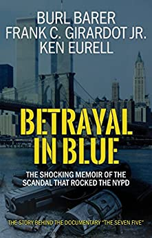 Betrayal In Blue: The Shocking Memoir Of The Scandal That Rocked The NYPD (English Edition) par [Barer, Burl, Girardot Jr., Frank C., Eurell, Ken]