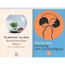 Best of Florian Illies (2 Bände: Anleitung zum Unschuldigsein - Generation Golf eine Inspetion)