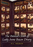[The Painted Closet of Lady Anne Bacon Drury] (By: H.L. Meakin) [published: December, 2013]