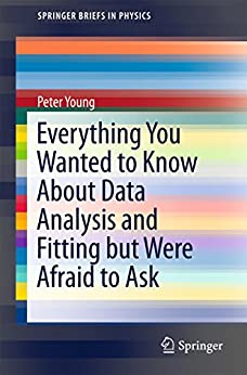Everything You Wanted to Know About Data Analysis and Fitting but Were Afraid to Ask (SpringerBriefs in Physics) by [Young, Peter]