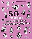 50 exercices pour sortir de la d?pendance affective