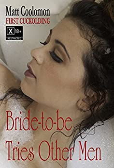 Bride-to-be Tries Other Men (First Cuckolding Book 9) by [Coolomon, Matt]