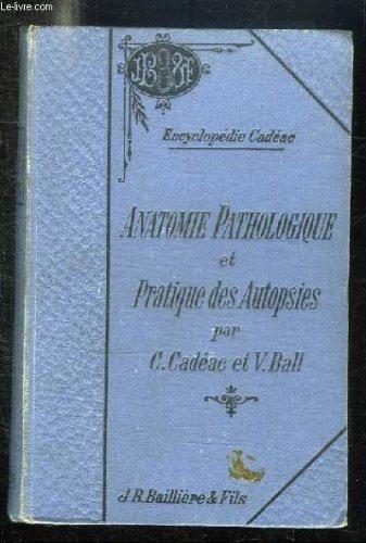 ANATOMIE PATHOLOGIQUE ET PRATIQUE DES AUTOPSIE. par CADEAC C ET BALL V.