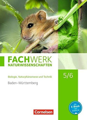 Fachwerk Naturwissenschaften - Baden-Württemberg: 5./6. Schuljahr: Biologie, Naturphänomene und Technik - Schülerbuch