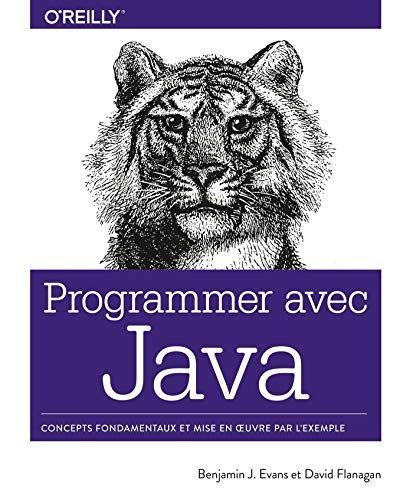 Programmer avec Java - Concepts fondamentaux et mise en oeuvre par l'exemple - collection O'Reilly (French Edition)