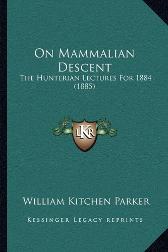 On Mammalian Descent: The Hunterian Lectures for 1884 (1885)