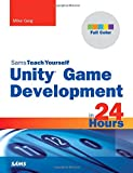 Sams Teach Yourself Unity Game Development in 24 Hours (Sams Teach Yourself...in 24 Hours)