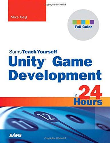 Unity Game Development in 24 Hours, Sams Teach Yourself (Sams Teach Yourself in 24 Hours)
