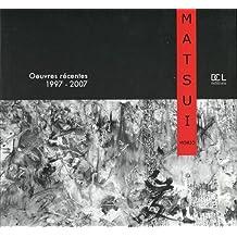 Matsui Morio Oeuvres Recentes 1997-2007