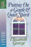 Putting On a Gentle and Quiet Spirit: 1 Peter (A Woman After God's Own Heart)
