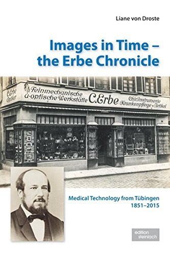 Images in Time – the Erbe Chronicle: Medical Technology from Tübingen 1851 – 2015