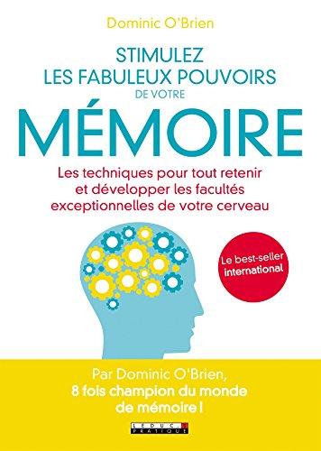 Stimulez les fabuleux pouvoirs de votre mémoire: Les techniques pour tout retenir et développer les facultés exceptionnelles de votre cerveau (DEVELOPPEMENT P)