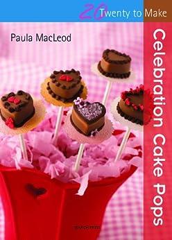 Twenty to Make: Celebration Cake Pops by [Macleod, Paula]
