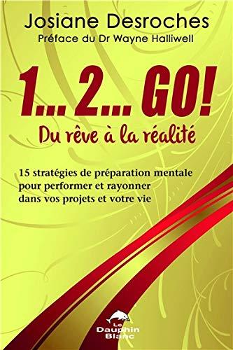 1...2... GO ! Du rêve à la réalité - 15 stratégies de préparation mentale pour performer...