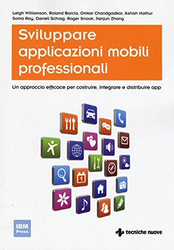 Sviluppare applicazioni mobili professionali. Un approccio efficace per costruire, integrare e distribuire App