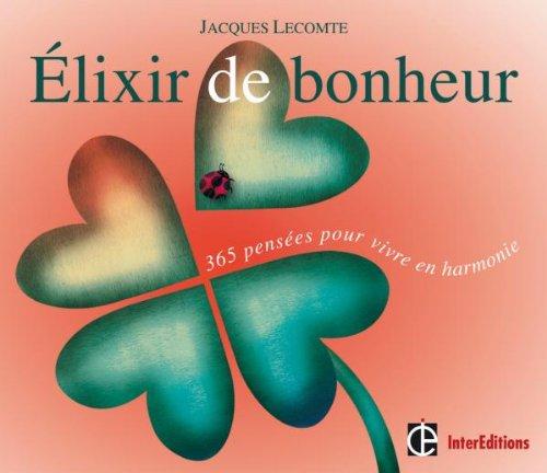 Elixir de bonheur - 365 pensées pour vivre en harmonie: 365 pensées pour vivre en harmonie PDF Books