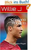 Cristiano Ronaldo: A Complete Player (World Famous Soccer Player Book 1) (English Edition)