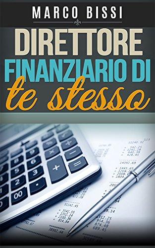 Direttore finanziario di te stesso di Marco Bissi