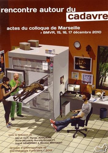 Rencontre autour du cadavre : Actes du colloque de Marseille, BMVR, 15, 16 et 17 décembre 2010
