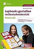 Lapbooks gestalten im Deutschunterricht 5-6: Fertig aufbereitete Faltvorlagen und passende Impulse zu vier zentralen Lehrplanthemen (5. und 6. Klasse)
