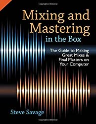 Mixing and Mastering in the Box: The Guide To Making Great Mixes And Final Masters On Your Computer by Steve Savage (2014-09-01)