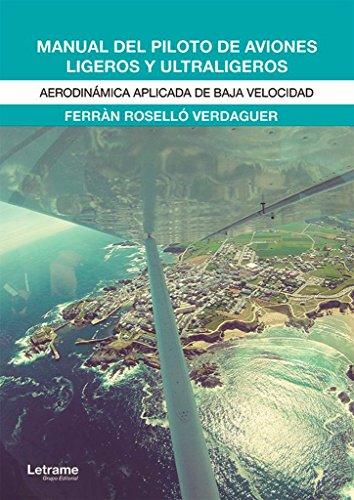 Manual del piloto de aviones ligeros y ultraligeros: Aerodinámica aplicada de baja velocidad (Docencia) por Ferràn Roselló Verdaguer