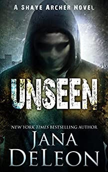 Unseen (Shaye Archer Series Book 5) by [DeLeon, Jana]