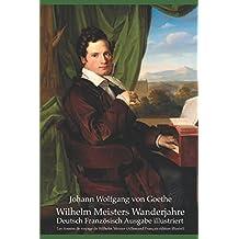 Wilhelm Meisters Wanderjahre (Deutsch Französisch Ausgabe illustriert): Les Années de voyage de Wilhelm Meister (Allemand Français édition illustré)