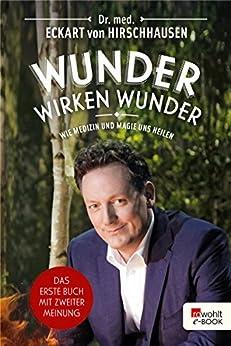 Wunder wirken Wunder: Wie Medizin und Magie uns heilen (German Edition) by [Hirschhausen, Dr. med. Eckart von]
