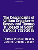 The Descendants of William Greenberry Dossey and Thomas K Dossey of South Carolina 1787-2015 by T Michael Dossey (2016-01-20)