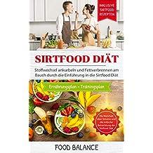 Sirtfood Diät: Stoffwechsel ankurbeln und Fettverbrennen am Bauch durch die Einführung in die Sirtfood Diät Inklusive Sirtfood Rezepten, Ernährungsplan ... (Sirtfood Kochbuch 1) (German Edition)